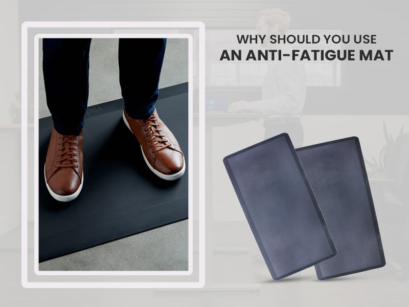 Why Should You Use An Anti-Fatigue Mat?